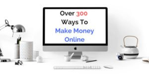 More than 300 Ways to Make Money Online