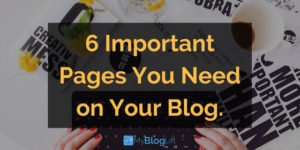 Six Important Blog Pages You Must Have
