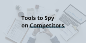 Blogging Tools to Spy on Competitors