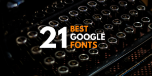 21 Best Google Fonts for Bloggers and Website Owners