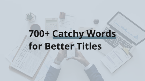 Catchy Words List for Blog Titles