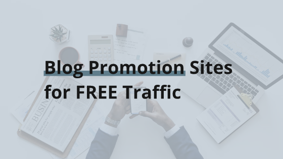45 Blog Promotion Sites to Share Articles And Get Massive Traffic (2019)