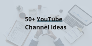 YouTube Channel Ideas that Works