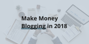 Make Money Blogging in 2018 Featured Image